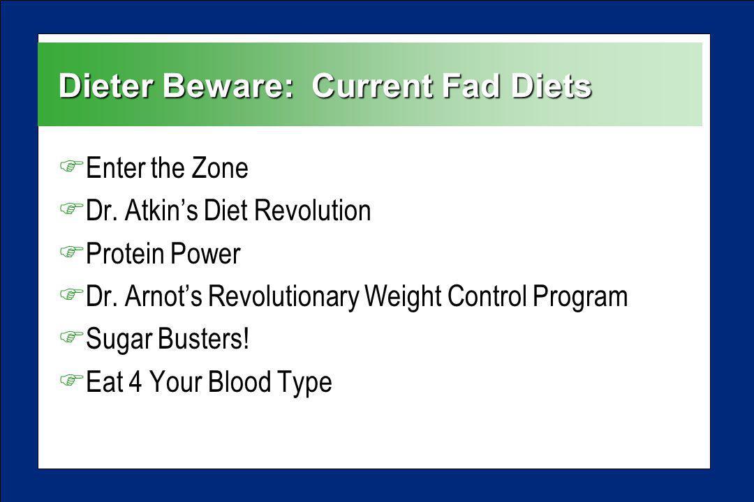 Dieter Beware: Current Fad Diets FEnter the Zone FDr. Atkins Diet Revolution FProtein Power FDr. Arnots Revolutionary Weight Control Program FSugar Bu