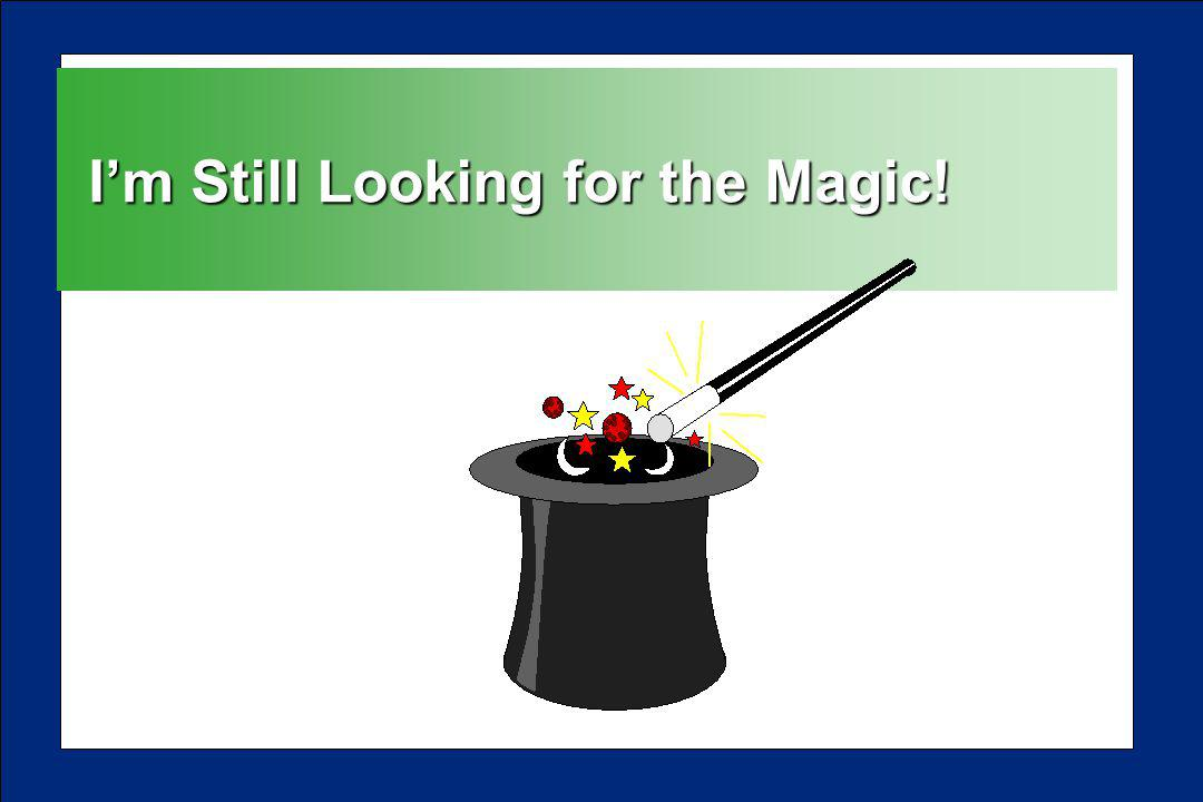 Im Still Looking for the Magic!
