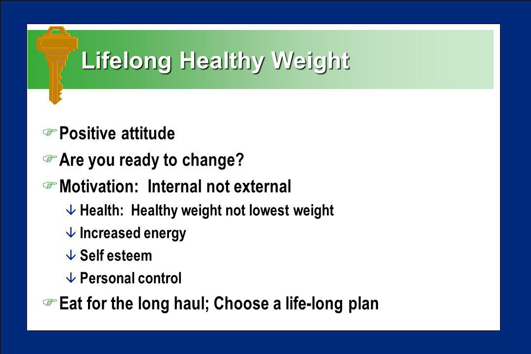 Lifelong Healthy Weight Lifelong Healthy Weight F Positive attitude F Are you ready to change.