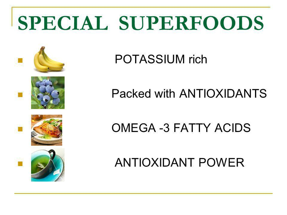 SPECIAL SUPERFOODS POTASSIUM rich Packed with ANTIOXIDANTS OMEGA -3 FATTY ACIDS ANTIOXIDANT POWER