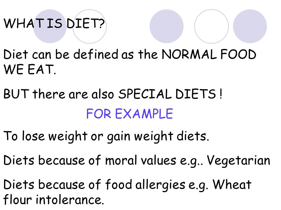 WHAT IS DIET.Diet can be defined as the NORMAL FOOD WE EAT.