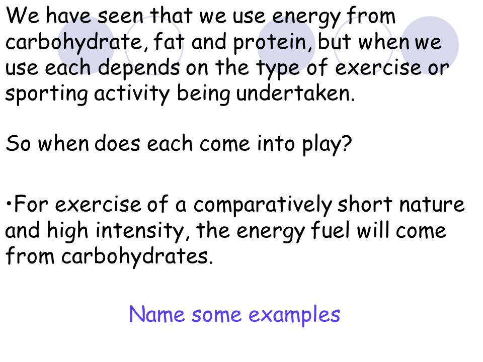 We have seen that we use energy from carbohydrate, fat and protein, but when we use each depends on the type of exercise or sporting activity being undertaken.