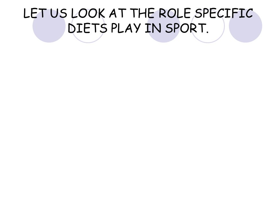 LET US LOOK AT THE ROLE SPECIFIC DIETS PLAY IN SPORT.