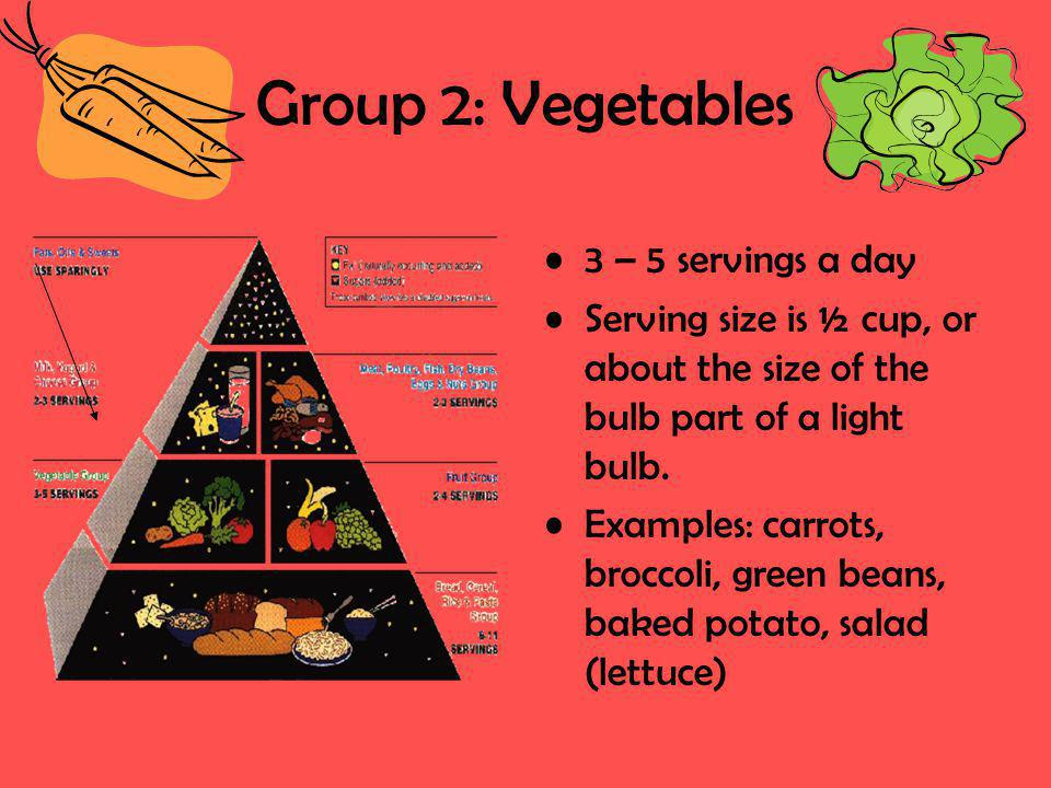 Group 3: Fruits 2 – 4 servings a day Serving size is 1 medium piece of fruit, or about the size of a baseball.