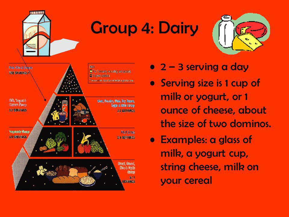 Group 5: Protein 2 – 3 servings a day Serving size is 3 ounces of meat, chicken, or fish, (or about the size of the palm of a womans hand), ½ cup beans, or 1 egg.