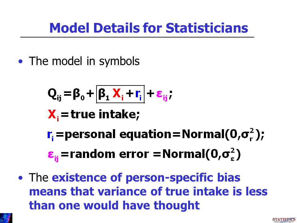 Model Details for Statisticians The model in symbols The existence of person-specific bias means that variance of true intake is less than one would have thought _________________________________________________________