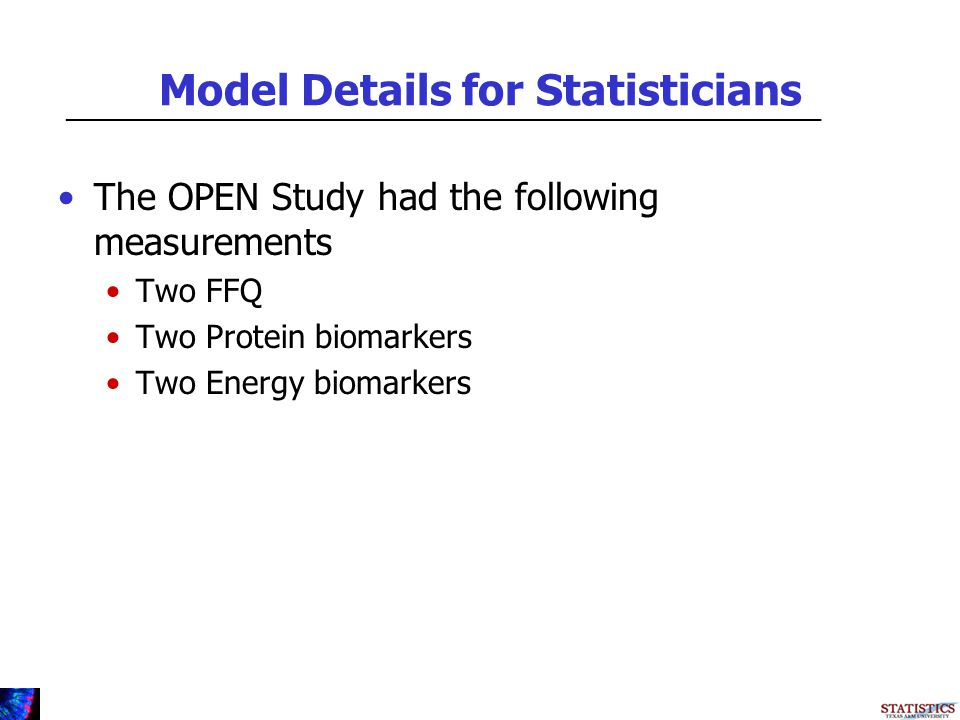 Model Details for Statisticians The OPEN Study had the following measurements Two FFQ Two Protein biomarkers Two Energy biomarkers _________________________________________________________