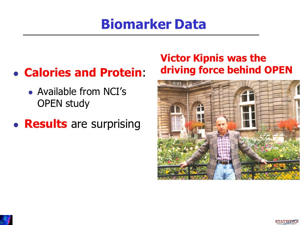 Biomarker Data Calories and Protein: Available from NCIs OPEN study Results are surprising Victor Kipnis was the driving force behind OPEN _________________________________________________________