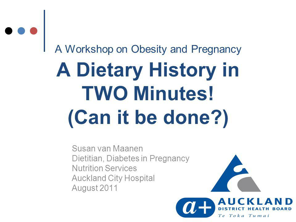 A Workshop on Obesity and Pregnancy A Dietary History in TWO Minutes.