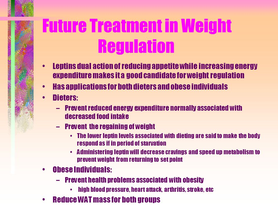 Future Treatment in Weight Regulation Leptins dual action of reducing appetite while increasing energy expenditure makes it a good candidate for weigh