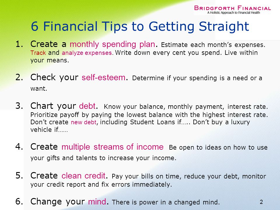 2 6 Financial Tips to Getting Straight 1. Create a monthly spending plan.