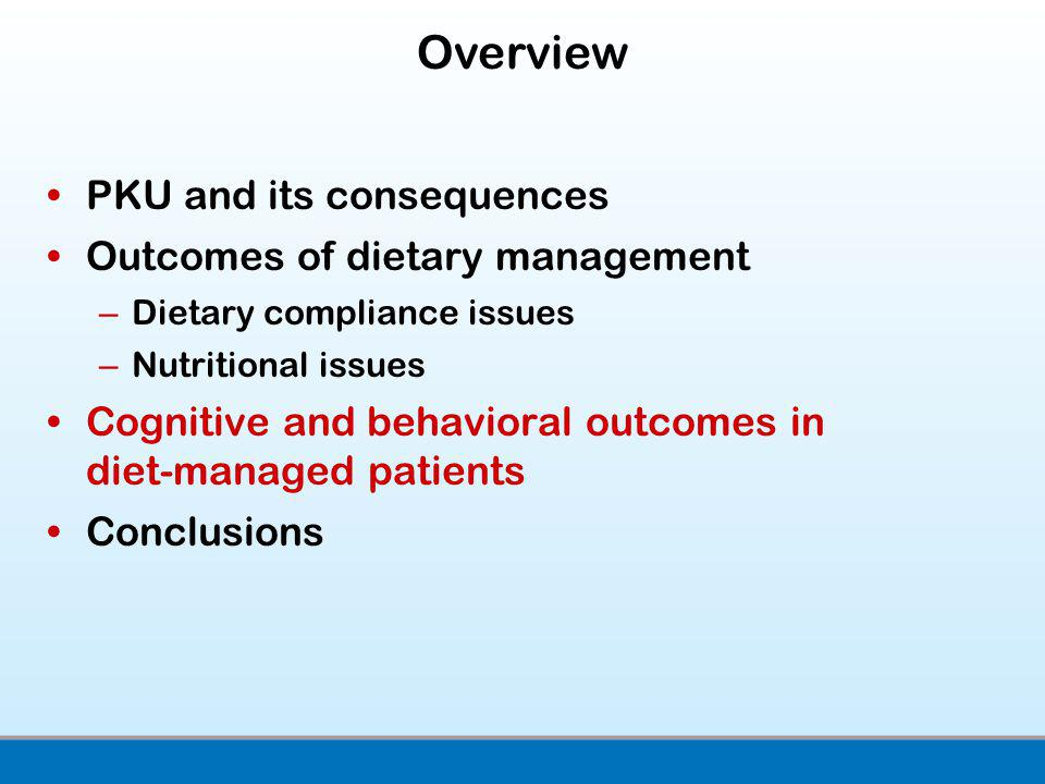 PKU and its consequences Outcomes of dietary management –Dietary compliance issues –Nutritional issues Cognitive and behavioral outcomes in diet-manag
