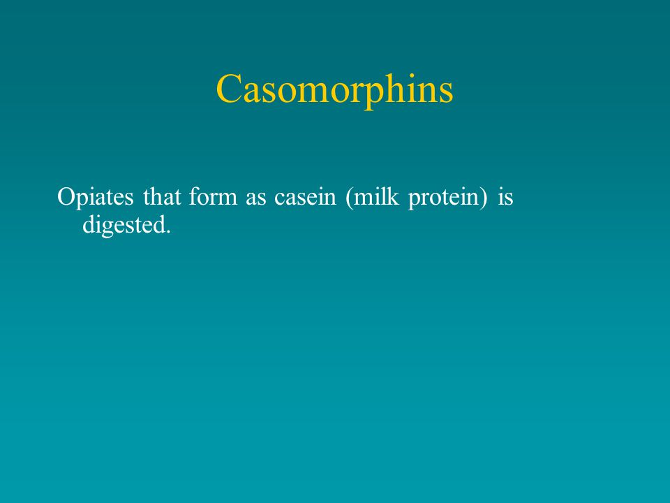 Casomorphins Opiates that form as casein (milk protein) is digested.