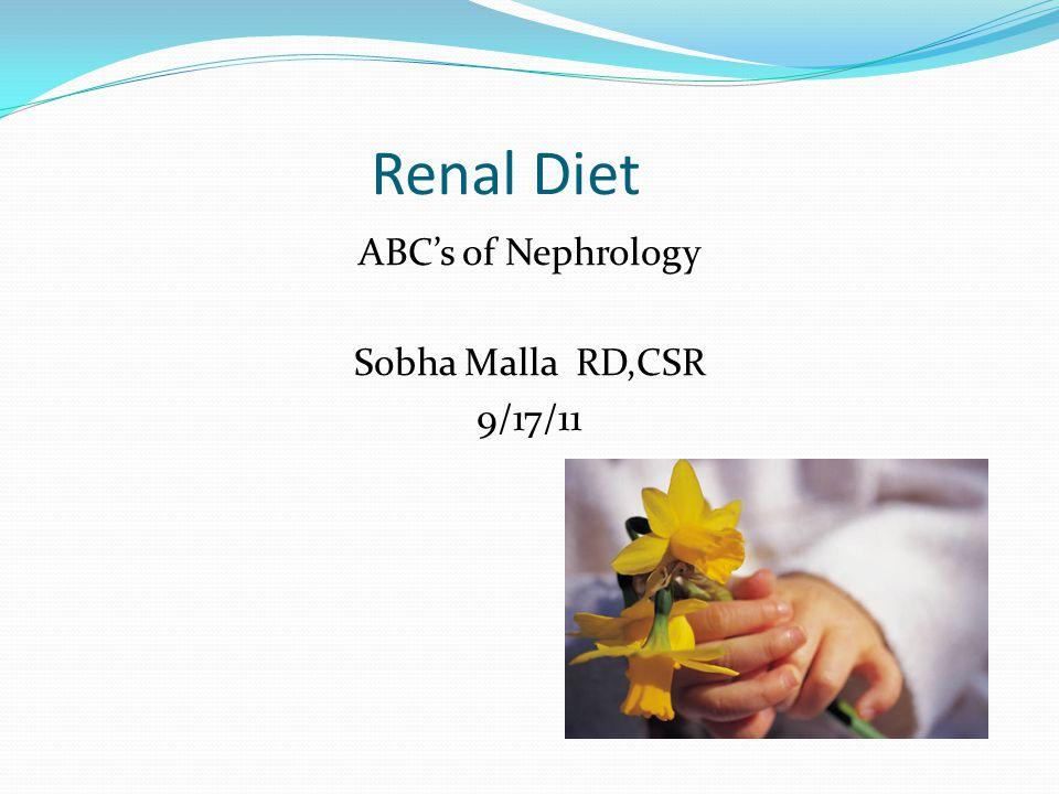 Renal Diet ABCs of Nephrology Sobha Malla RD,CSR 9/17/11