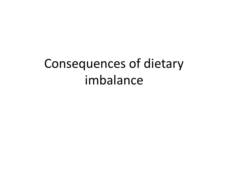 Consequences of dietary imbalance