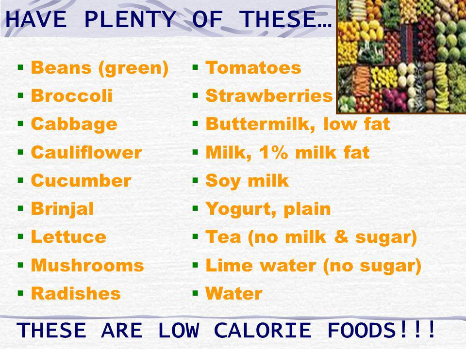 THESE ARE LOW CALORIE FOODS!!.
