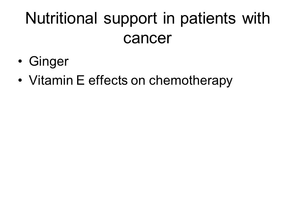 Nutritional support in patients with cancer Ginger Vitamin E effects on chemotherapy
