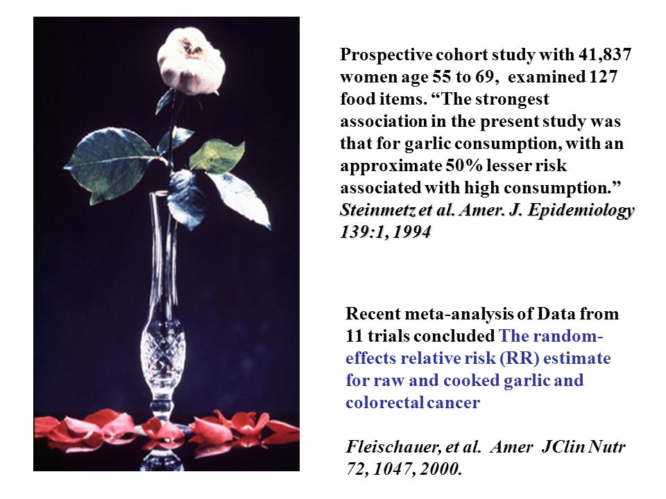 Recent meta-analysis of Data from 11 trials concluded The random- effects relative risk (RR) estimate for raw and cooked garlic and colorectal cancer