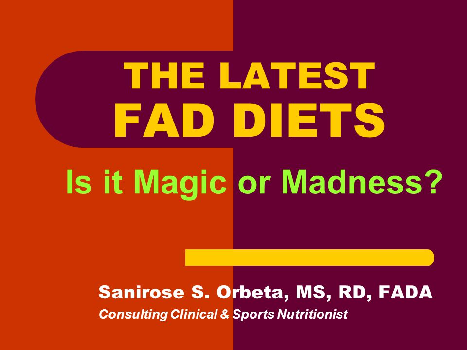 THE LATEST FAD DIETS Is it Magic or Madness. Sanirose S.
