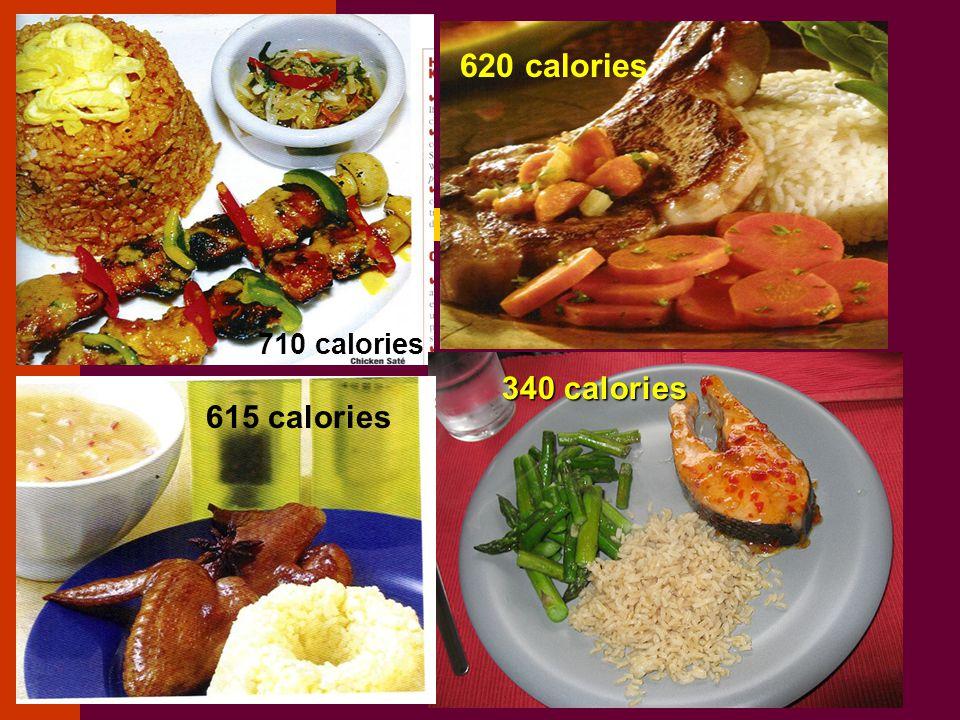 710 calories 340 calories 620 calories 615 calories