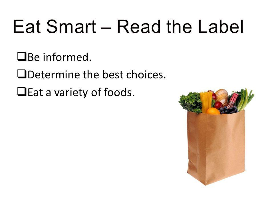 Be informed. Determine the best choices. Eat a variety of foods.