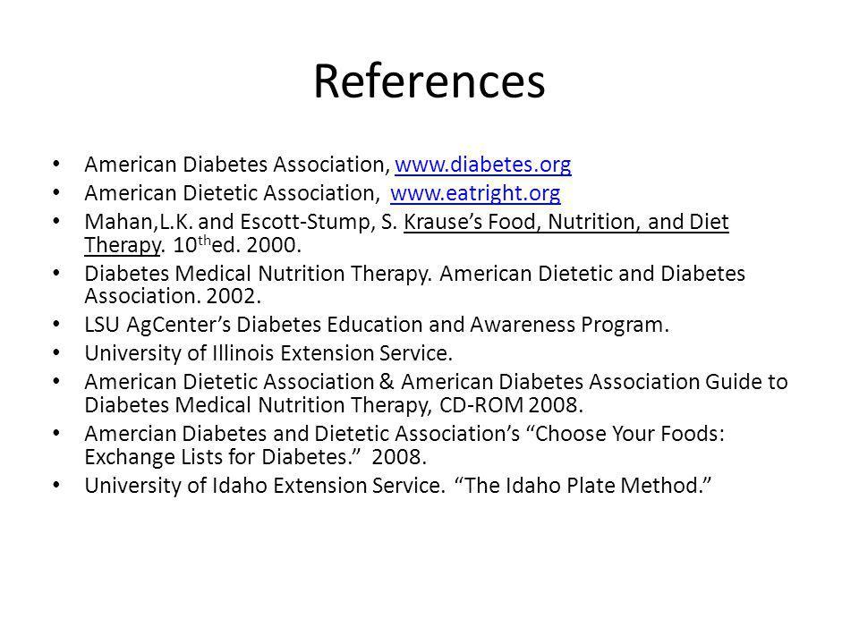 References American Diabetes Association, www.diabetes.orgwww.diabetes.org American Dietetic Association, www.eatright.orgwww.eatright.org Mahan,L.K.