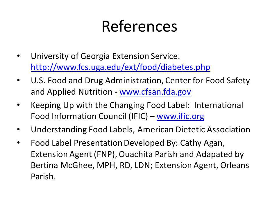 References University of Georgia Extension Service. http://www.fcs.uga.edu/ext/food/diabetes.php http://www.fcs.uga.edu/ext/food/diabetes.php U.S. Foo