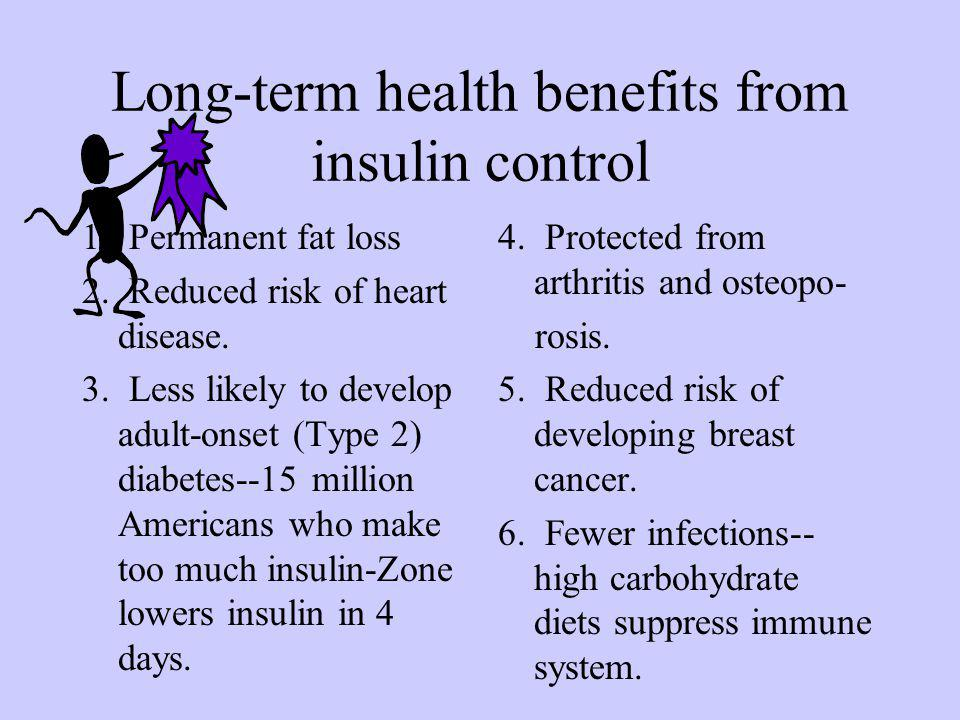 Long-term health benefits from insulin control 1. Permanent fat loss 2.