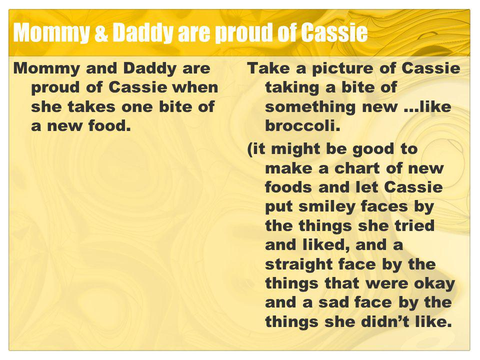 Mommy & Daddy are proud of Cassie Mommy and Daddy are proud of Cassie when she takes one bite of a new food.
