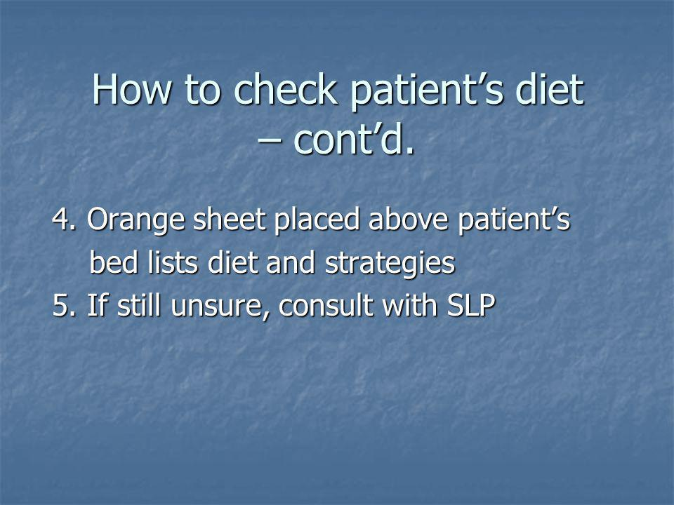 How to check patients diet – contd. 4. Orange sheet placed above patients bed lists diet and strategies bed lists diet and strategies 5. If still unsu