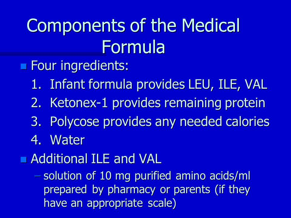 Components of the Medical Formula n Four ingredients: 1.
