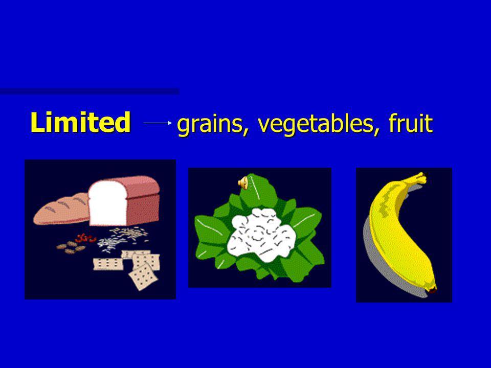 Limited grains, vegetables, fruit