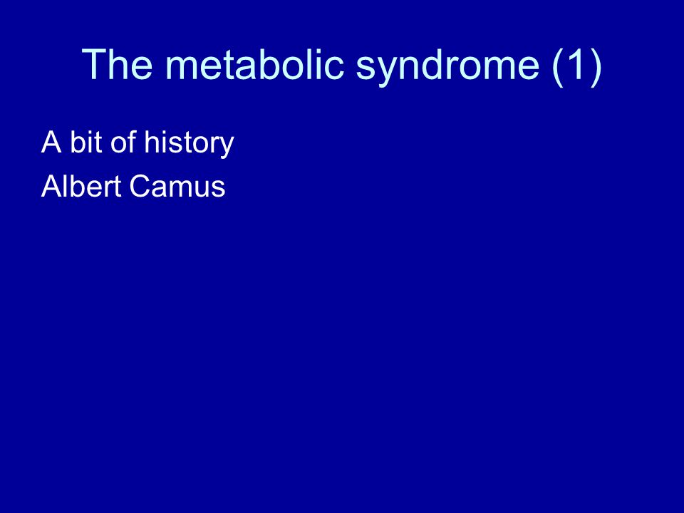 The metabolic syndrome (1) A bit of history Albert Camus
