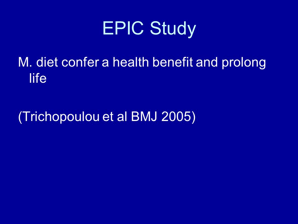EPIC Study M. diet confer a health benefit and prolong life (Trichopoulou et al BMJ 2005)