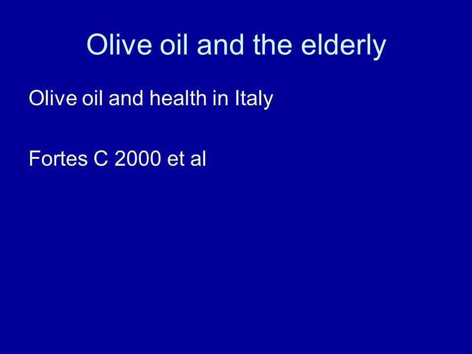 Olive oil and the elderly Olive oil and health in Italy Fortes C 2000 et al