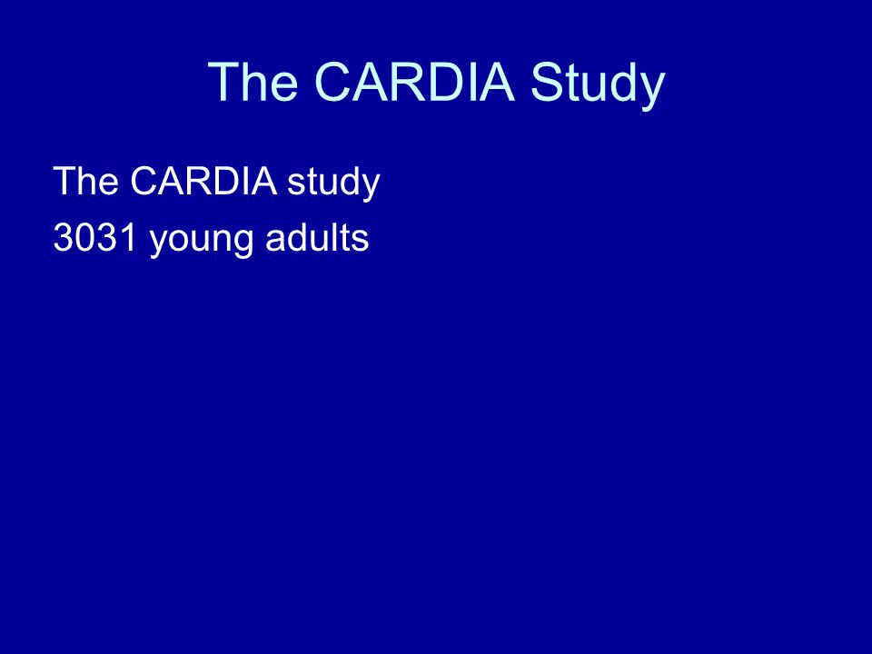 The CARDIA Study The CARDIA study 3031 young adults
