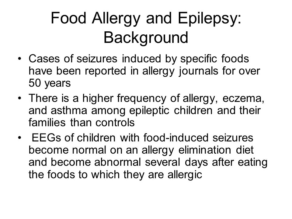 Food Allergy and Epilepsy: Background Cases of seizures induced by specific foods have been reported in allergy journals for over 50 years There is a
