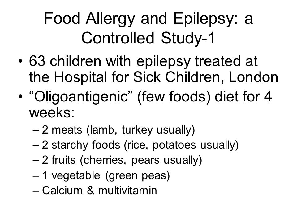 Food Allergy and Epilepsy: a Controlled Study-1 63 children with epilepsy treated at the Hospital for Sick Children, London Oligoantigenic (few foods)