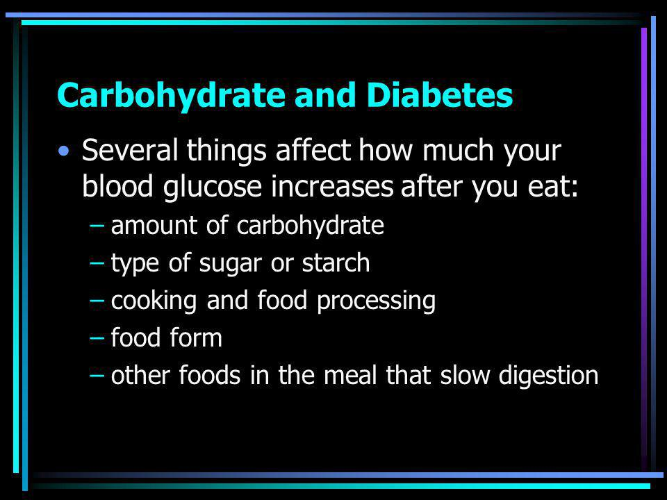 Carbohydrate and Diabetes Limited amounts of sugar or foods containing sugar can be used without affecting blood glucose –when substituted for other carbohydrates at the meal Large amounts of sugar-containing foods are not recommended