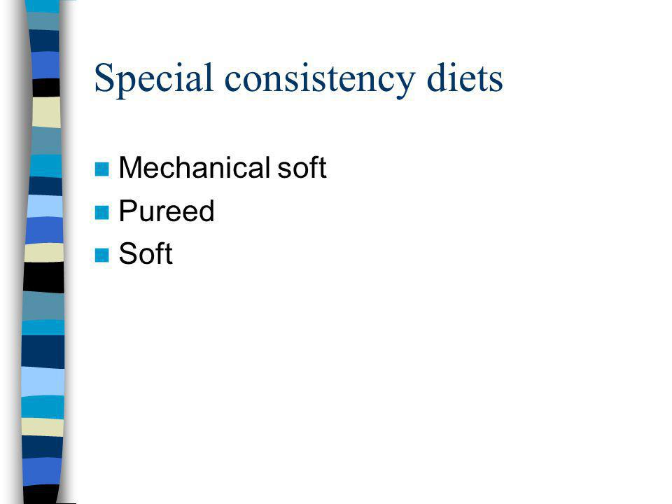 Special consistency diets Mechanical soft Pureed Soft