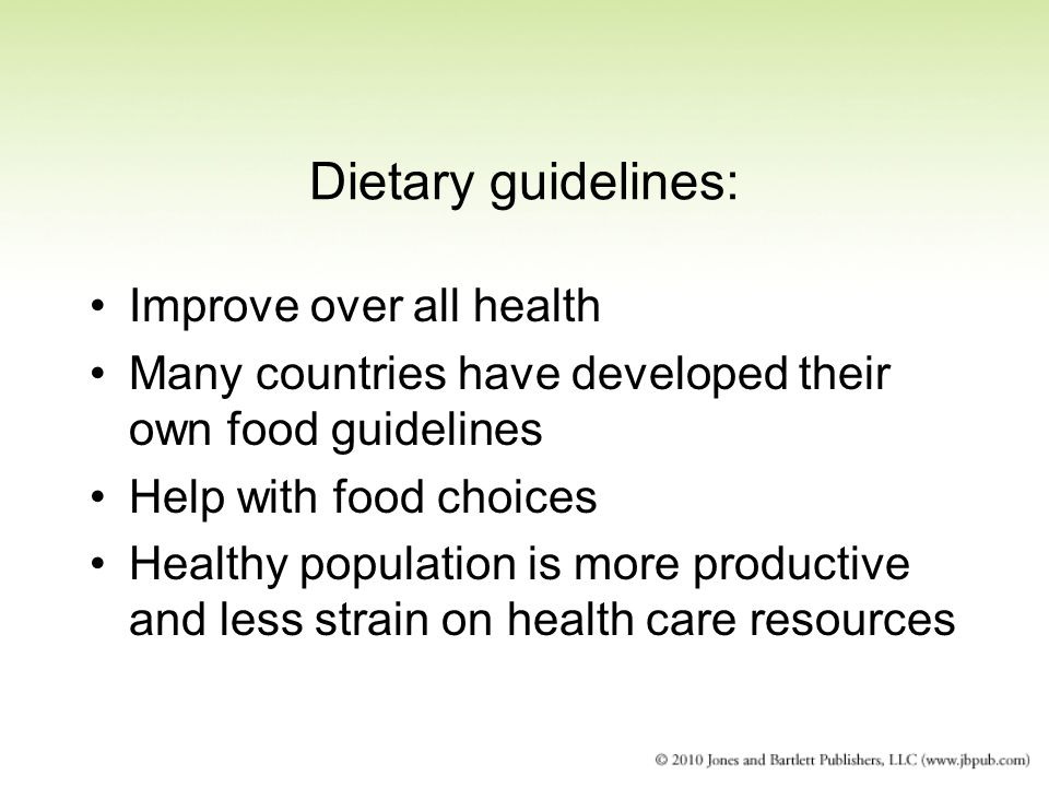 Dietary guidelines: Improve over all health Many countries have developed their own food guidelines Help with food choices Healthy population is more