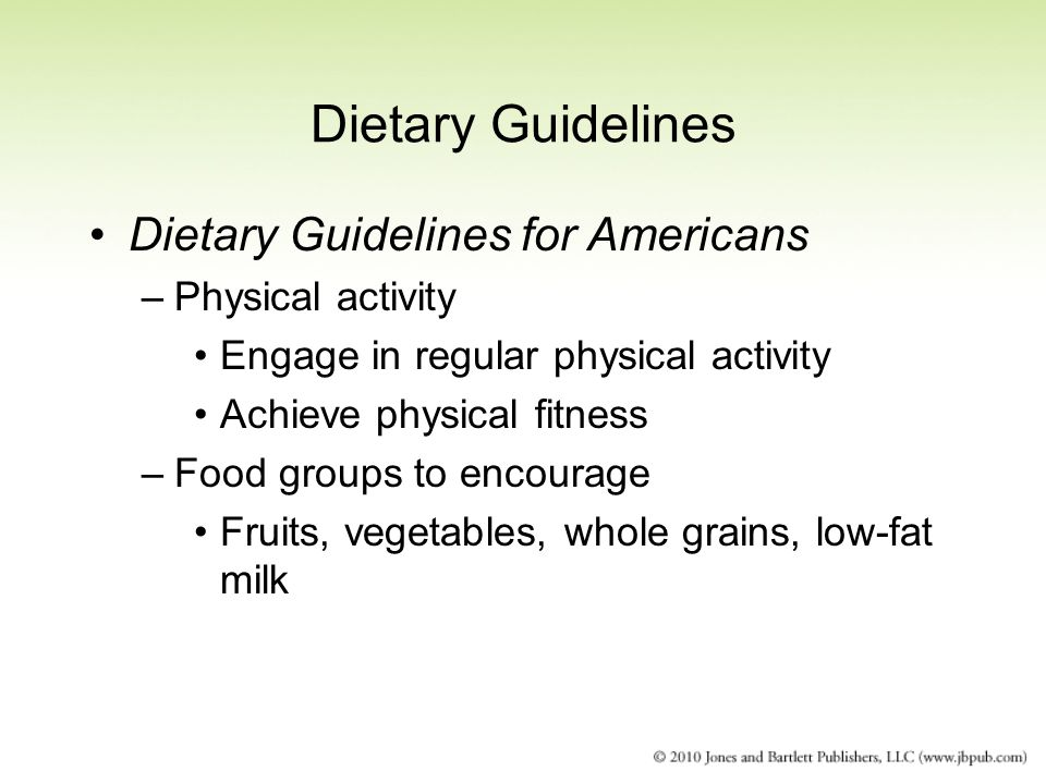 Dietary Guidelines Dietary Guidelines for Americans –Physical activity Engage in regular physical activity Achieve physical fitness –Food groups to en