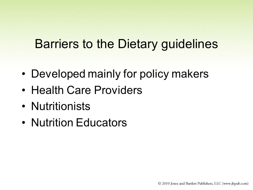 Barriers to the Dietary guidelines Developed mainly for policy makers Health Care Providers Nutritionists Nutrition Educators