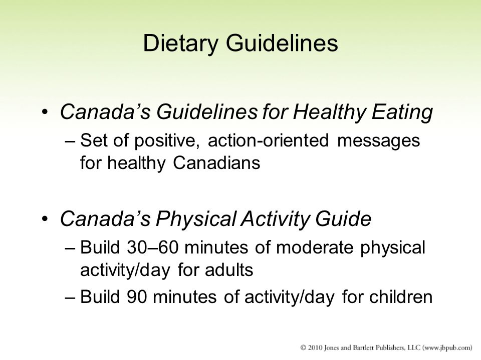 Dietary Guidelines Canadas Guidelines for Healthy Eating –Set of positive, action-oriented messages for healthy Canadians Canadas Physical Activity Gu