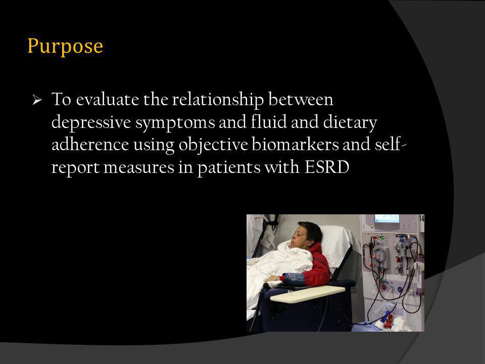 Purpose To evaluate the relationship between depressive symptoms and fluid and dietary adherence using objective biomarkers and self- report measures in patients with ESRD