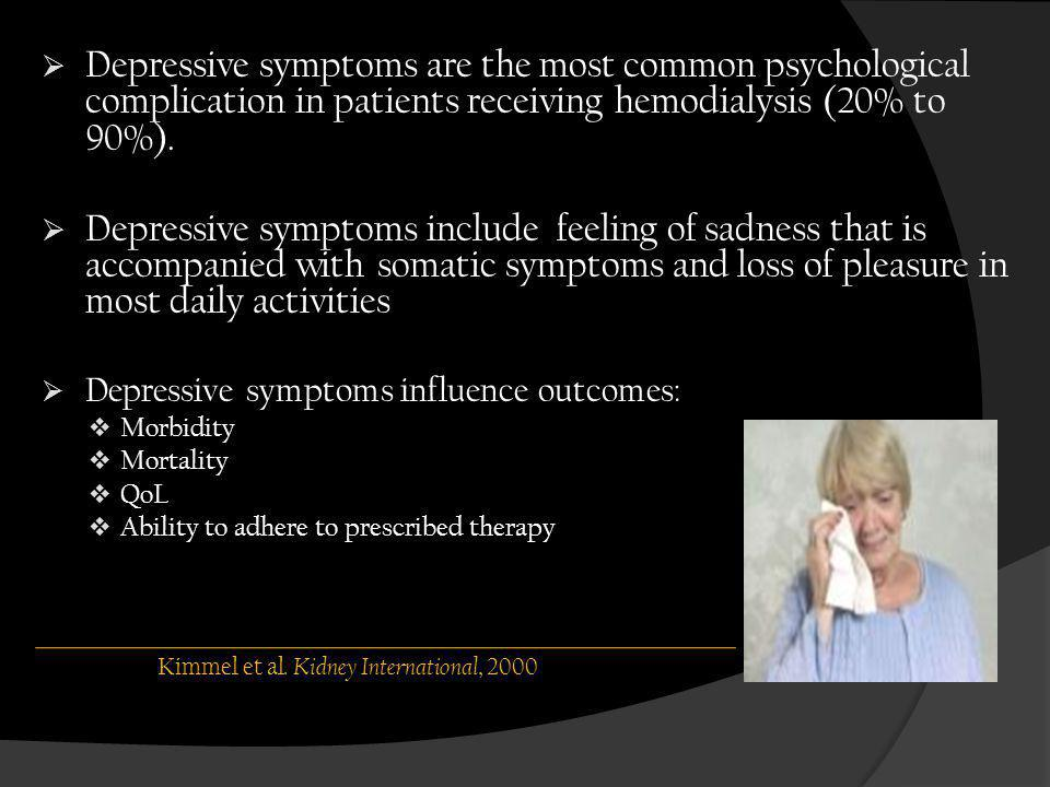 Depressive symptoms are the most common psychological complication in patients receiving hemodialysis (20% to 90%).