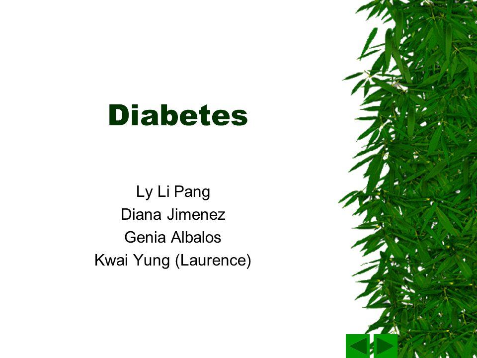 Diabetes Ly Li Pang Diana Jimenez Genia Albalos Kwai Yung (Laurence)