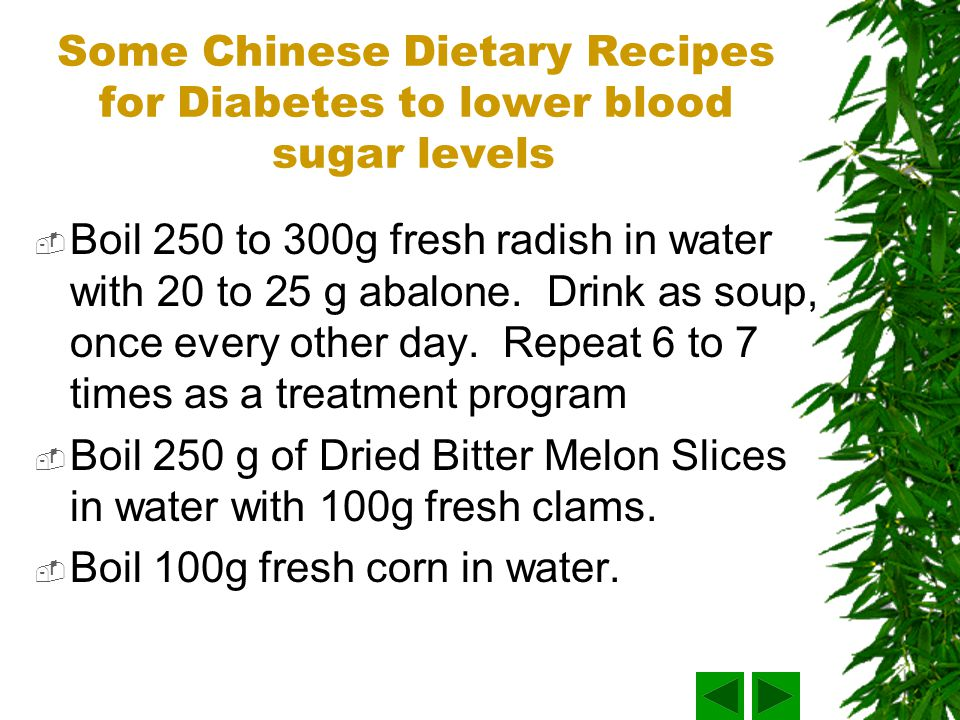 Some Chinese Dietary Recipes for Diabetes to lower blood sugar levels Boil 250 to 300g fresh radish in water with 20 to 25 g abalone.