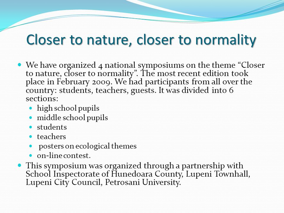 Closer to nature, closer to normality We have organized 4 national symposiums on the theme Closer to nature, closer to normality.