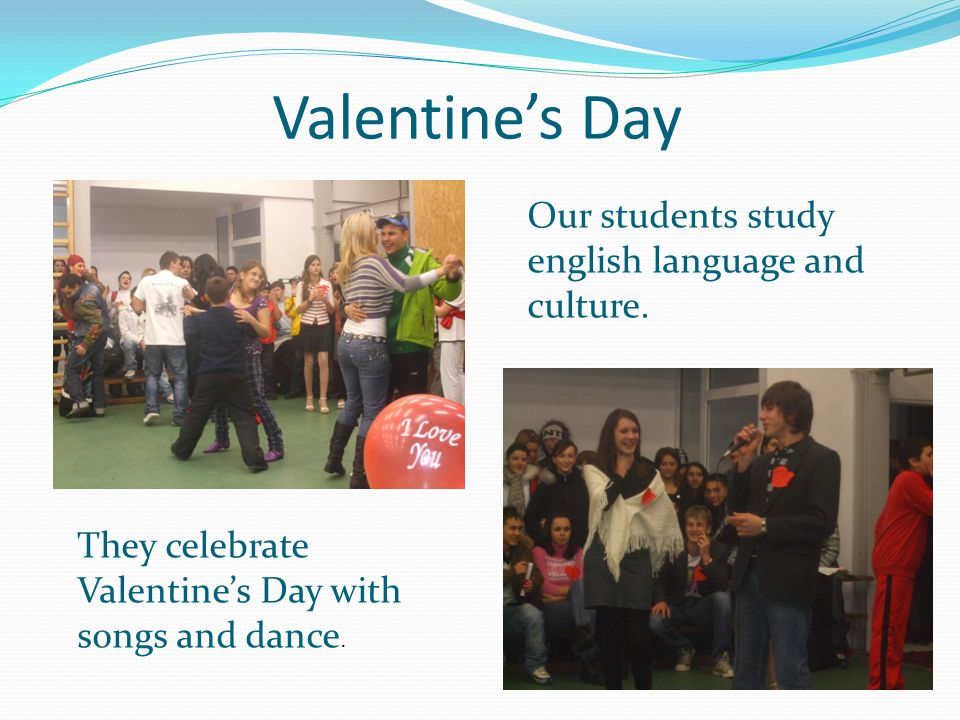 Valentines Day Our students study english language and culture.
